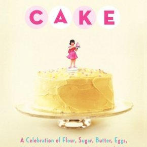 Let Me Eat Cake: A Celebration of Flour, Sugar, Butter, Eggs, Vanilla, Baking Powder, and a Pinch of Salt by Leslie F. Miller