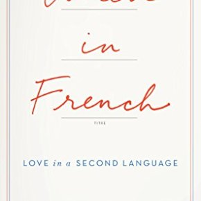 When in French : Love in a Second Language by Lauren Collins