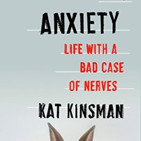Hi, Anxiety: Life With a Bad Case of Nerves by KatKinsman
