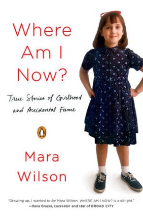 Where Am I Now? True Stories of Girlhood and Accidental Fame  by Mara Wilson