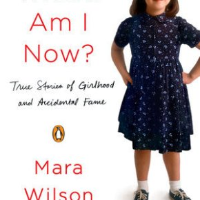 Where Am I Now? True Stories of Girlhood and Accidental Fame  by MaraWilson