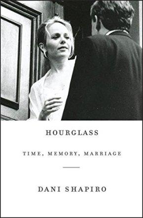 Hourglass: Time, Memory, Marriage by DaniShapiro