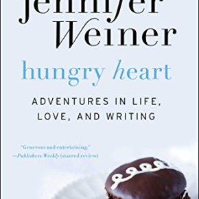 Hungry Heart: Adventures in Life, Love, and Writing  by JenniferWeiner