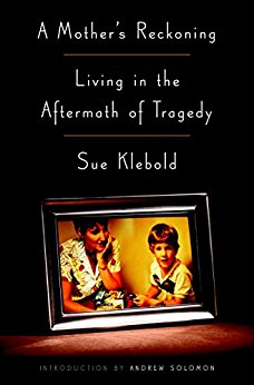 A Mother's Reckoning: Living in the Aftermath of Tragedy by SueKlebold
