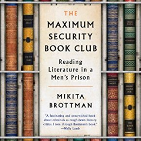 The Maximum Security Book Club: Reading Literature in a Men's Prison  by Mikita Brottman