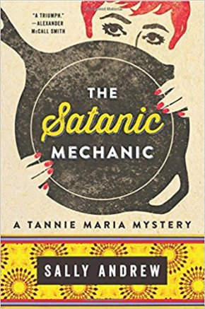 The Satanic Mechanic: A Tannie Maria Mystery by Sally Andrew
