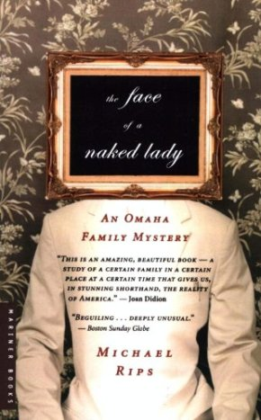 The Face of a Naked Lady: An Omaha Family Mystery  by Michael Rips