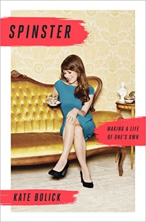 Spinster : making a life of one's own by Kate Bolick