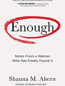 Enough: Notes From a Woman Who Has Finally Found It by Shauna Ahern