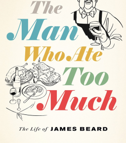 The Man Who Ate Too Much: The Life of James Beard by John Birdsall