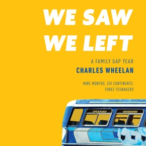 We Came, We Saw, We Left: A Family Gap Year by Charles Wheelan