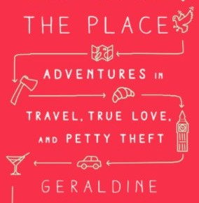 All Over the Place: Adventures in Travel, True Love, and Petty Theft by Geraldine DeRuiter