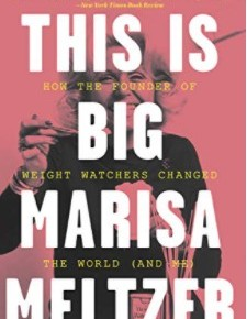 This Is Big: How the Founder of Weight Watchers Changed the World by MarisaMeltzer