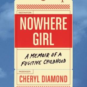 Nowhere Girl: A Memoir of a Fugitive Childhood by CherylDiamond