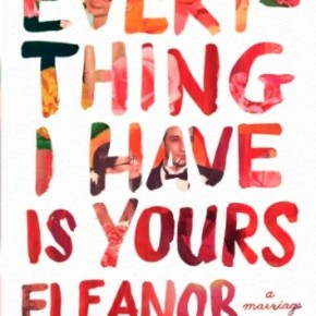 Everything I Have Is Yours: A Marriage by EleanorHenderson